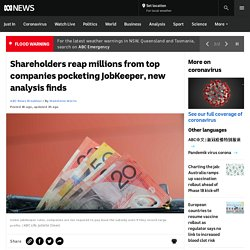 Shareholders reap millions from top companies pocketing JobKeeper, new analysis finds