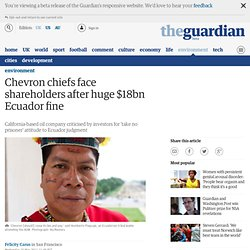 Chevron chiefs face shareholders after huge $18bn Ecuador fine