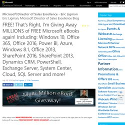 FREE! That's Right, I'm Giving Away MILLIONS of FREE Microsoft eBooks again! Including: Windows 10, Office 365, Office 2016, Power BI, Azure, Windows 8.1, Office 2013, SharePoint 2016, SharePoint 2013, Dynamics CRM, PowerShell, Exchange Server, System Cen