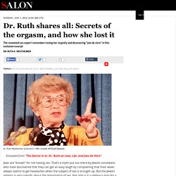 Dr. Ruth shares all: Secrets of the orgasm, and how she lost it