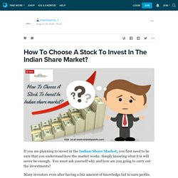 How To Choose A Stock To Invest In The Indian Share Market? : sharetipsinfo_1 — LiveJournal