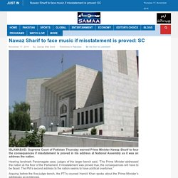 Nawaz Sharif to face music if misstatement is proved: SC