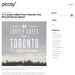 Piccsy Blog – Image sharing and discovery. » 11 Lovely Cafés From Toronto You Should Know About