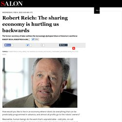 Robert Reich: The sharing economy is hurtling us backwards