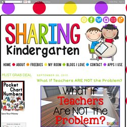 Sharing Kindergarten: What If Teachers ARE NOT the Problem?