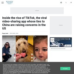 Inside the rise of TikTok, the viral video-sharing app whose ties to China are raising concerns in the US