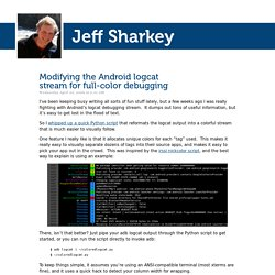 Jeff Sharkey » Modifying the Android logcat stream for full-color debugging