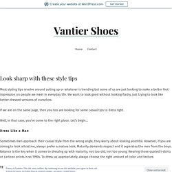 Look sharp with these style tips – Vantier Shoes