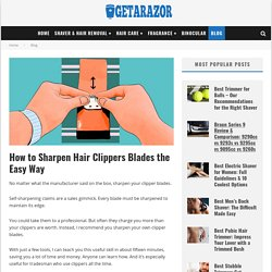 How to Sharpen Hair Clippers Blades the Easy Way - Getarazor