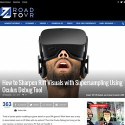 How to Sharpen Oculus Rift Visuals with Supersampling