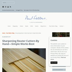 Sharpening Router Cutters By Hand—Simple Works Best - Paul Sellers' Blog