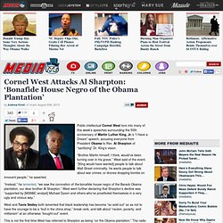 Cornel West Attacks Al Sharpton: 'Bonafide House Negro of the Obama Plantation