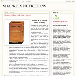 SHARRETS NUTRITIONS: Vitamin E oil the Daily Skin Protector