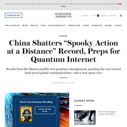 """China Shatters""""Spooky Action at a Distance"""" Record, Preps for Quantum Internet"""
