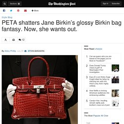 PETA shatters Jane Birkin's glossy Birkin bag fantasy. Now, she wants out.