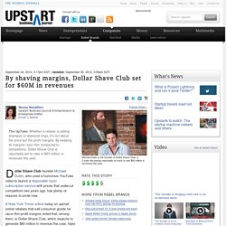 By shaving margins, Dollar Shave Club set for $60M in revenues