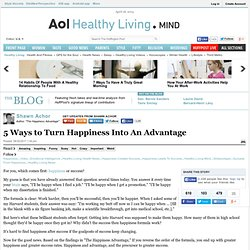 Shawn Achor: 5 Ways To Turn Happiness Into An Advantage