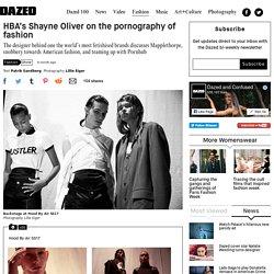 HBA's Shayne Oliver on the pornography of fashion