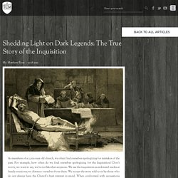 Shedding Light on Dark Legends: The True Story of the Inquisition - Those Catholic Men Inc.
