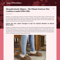 Sheepskin Bootie Slippers - The Ultimate Footwear That Combines Comfort With Utility