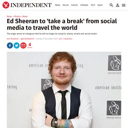 Ed Sheeran to 'take a break' from social media to travel the world