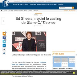 Ed Sheeran rejoint le casting de Game Of Thrones
