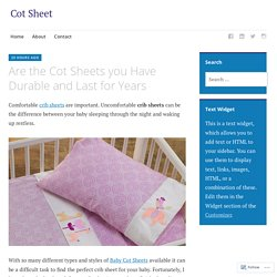 Are the Cot Sheets you Have Durable and Last for Years – Cot Sheet