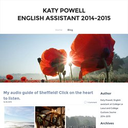 My audio guide of Sheffield! Click on the heart to listen. - Katy PowellEnglish assistant 2014-2015