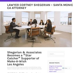 "Shegerian & Associates Becomes a ""Star Catcher"" Supporter of Make-A-Wish Los Angeles – Lawyer Cortney Shegerian – Santa Monica, CA Attorney"