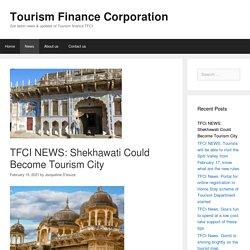 TFCI NEWS: Shekhawati Could Become Tourism City - Tourism Finance Corporation