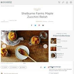 Shelburne Farms Maple Zucchini Relish Recipe on Food52
