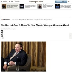 Sheldon Adelson Is Poised to Give Donald Trump a Donation Boost