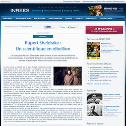 Rupert Sheldrake : Un scientifique en rébellion