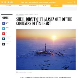Shell Didn't Quit Alaska Out of the Goodness of Its Heart