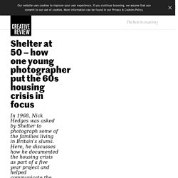 Shelter at 50 – how one young photographer put the 60s housing crisis in focus - Creative Review