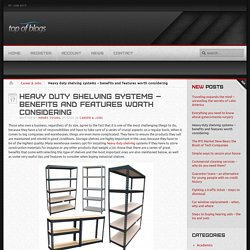 Heavy duty shelving systems – benefits and features worth considering - Top Of blogs