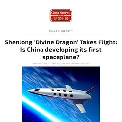 Shenlong 'Divine Dragon' Takes Flight: Is China developing its first spaceplane? | China SignPost™ 洞察中国
