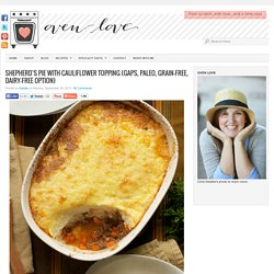 Shepherd's Pie with Cauliflower Topping (GAPS, Paleo, Grain-Free, Dairy-Free Option) : Oven Love