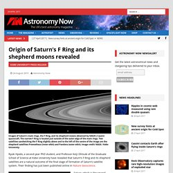 Origin of Saturn's F Ring and its shepherd moons revealed – Astronomy Now