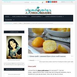 Citron confit : comment faire citron confit maison - Les joyaux de sherazade : Recettes de cuisine algerienne et de monde.