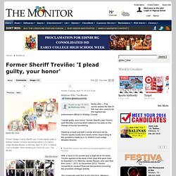Former Sheriff Treviño: 'I plead guilty, your honor' - The Monitor: Breaking