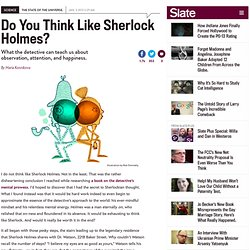 How to think like Sherlock Holmes: See and observe to fight attention blindness; be happier.