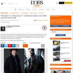 """Sherlock"" vs. ""Elementary"" : le Sherlock Holmes de la BBC met KO celui de M6"