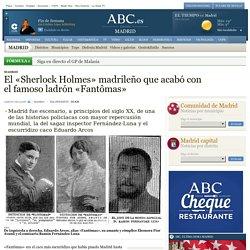 El «Sherlock Holmes» madrileño que acabó con el famoso ladrón «Fantômas»