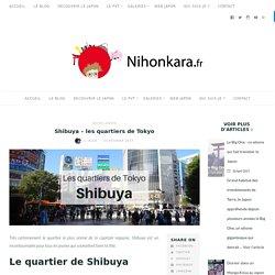 Shibuya - les quartiers de Tokyo - Nihonkara