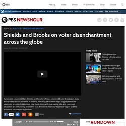 Shields and Brooks on voter disenchantment across the globe