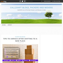 Tips To Unpack After Shifting To A New Place - Call2Shift Blogs, Packers and Movers