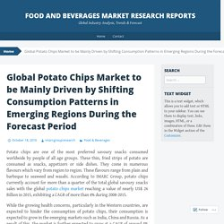 Global Potato Chips Market to be Mainly Driven by Shifting Consumption Patterns in Emerging Regions During the Forecast Period
