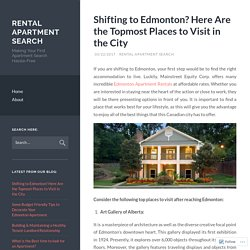 Shifting to Edmonton? Here Are the Topmost Places to Visit in the City