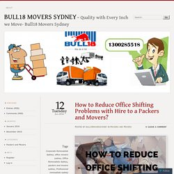 How to Reduce Office Shifting Problems with Hire to a Packers and Movers?